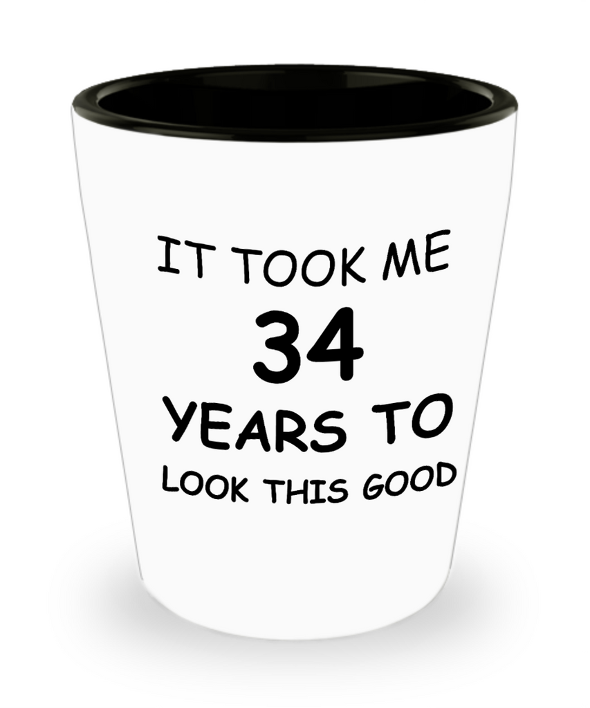 Epresso shot glasses - It Took Me 34 Years To Look This Good - Shot Glass Premium Gifts Ideas