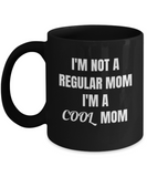 "Best gifts for mother - ""I'm Not A Regular Mom I'm A Cool Mom"" Black coffee mugs 11 oz"