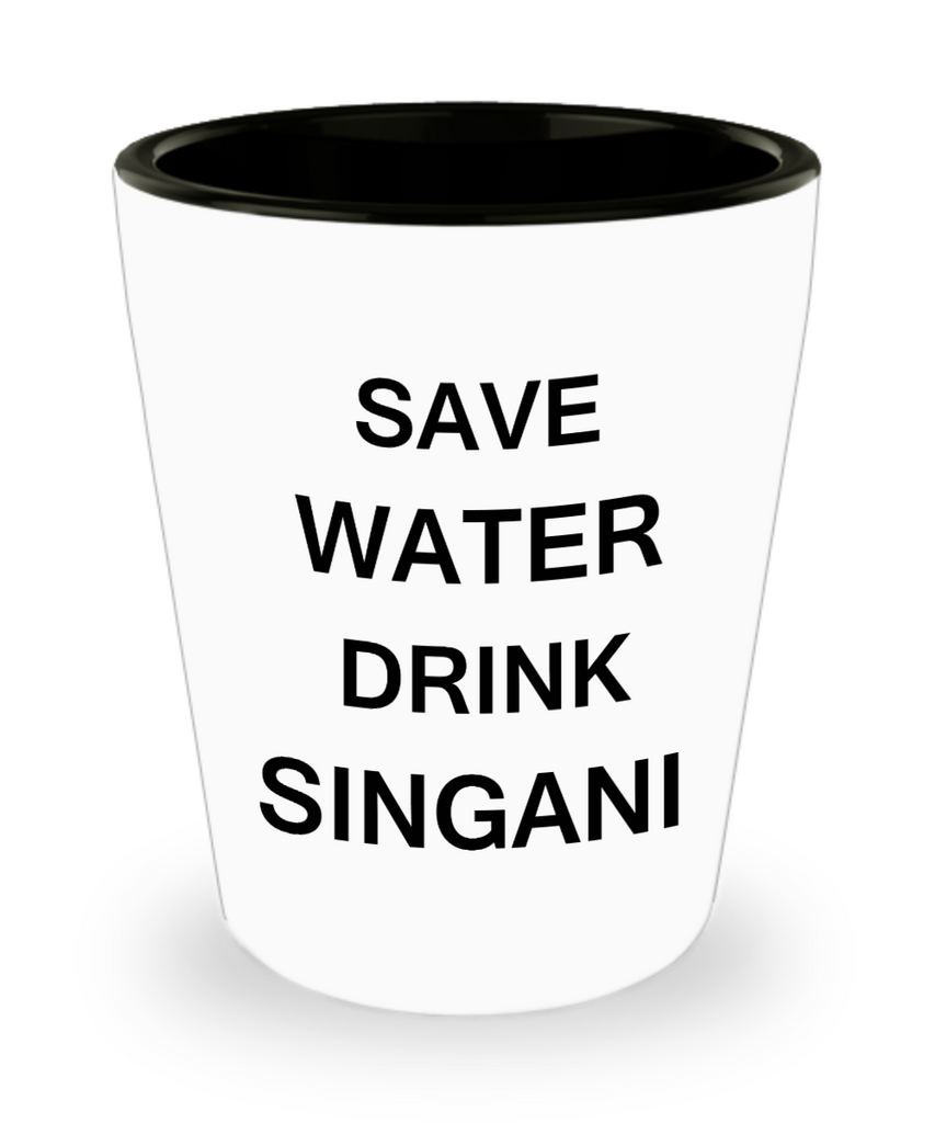 2cl shot glass - Save Water, Drink Singani - Shot Glass Premium Gifts Ideas