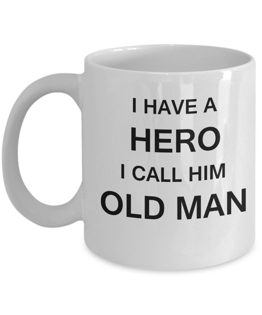 I HAVE A HERO I CALL HIM OLD MAN Fathers day gifts from daughter White 11 oz mugs funny