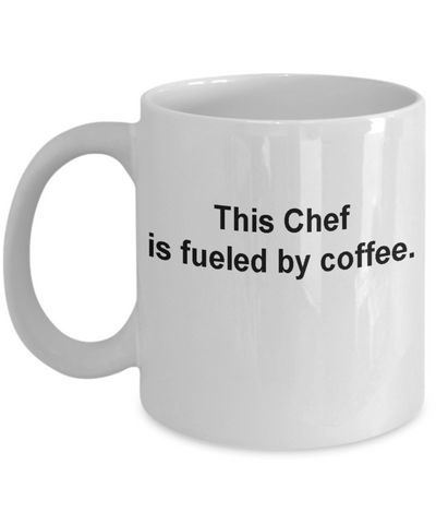Chef Coffee mug fueled by coffee -Porcelain White coffee mugs 11 oz