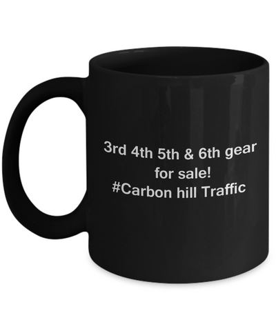 3rd 4th 5th & 6th Gear for Sale! Carbon Hill Traffic Black mugs for Car lovers & drivers 11 oz