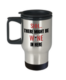 Shh theres wine in here, Shh there might be wine in here - Premium 14 oz Travel Coffee Mug
