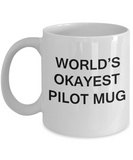 World's Okayest Pilot Mug - Porcelain White Funny Coffee Mug & Coffee Cup Gifts 11 OZ - Funny Inspirational and sarcasm, Gifts Ideas