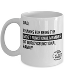 Gifts for older dad who has everything - Dad, Thanks for being the most functional member of our Dysfunctional family - Funny White Porcelain Coffee Mug Cute Ceramic Cup 11 oz