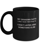 My Grandma says two faults Black Mugs - Funny Christmas Black coffee mugs 11 oz