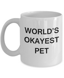 World's Okayest Pet - White Porcelain Coffee Cup,Premium 11 oz Funny Mugs White coffee cup Gifts Ideas