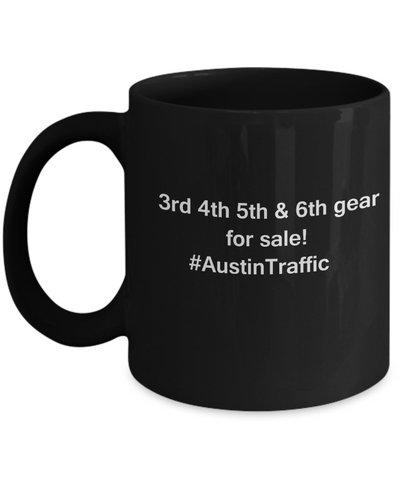 3rd 4th 5th & 6th Gear for Sale! Austin Traffic Black mugs for Car lovers and Driving city traffic - Black coffee tea mugs - 11 OZ Black coffee mugs and tea cups Gift Ideas
