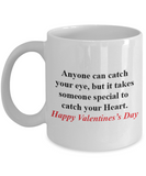 Anyone can catch your eye, but it takes someone special to catch your Heart-coffee mugs 11 oz