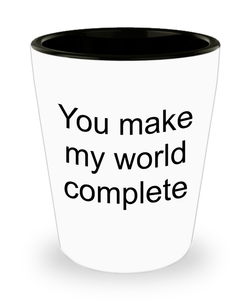 One year anniversary gifts for boyfriend funny shot glass - You Make My World Complete - Shot Glass Premium Gifts Ideas