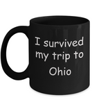 Ohio mugs souvenirs , I survived my trip to Ohio - Black Coffee Mug Tea Cup 11 oz Gift