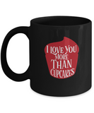 I love you more than cupcakes Black coffee Mugs - Funny Black coffee mugs 11 oz