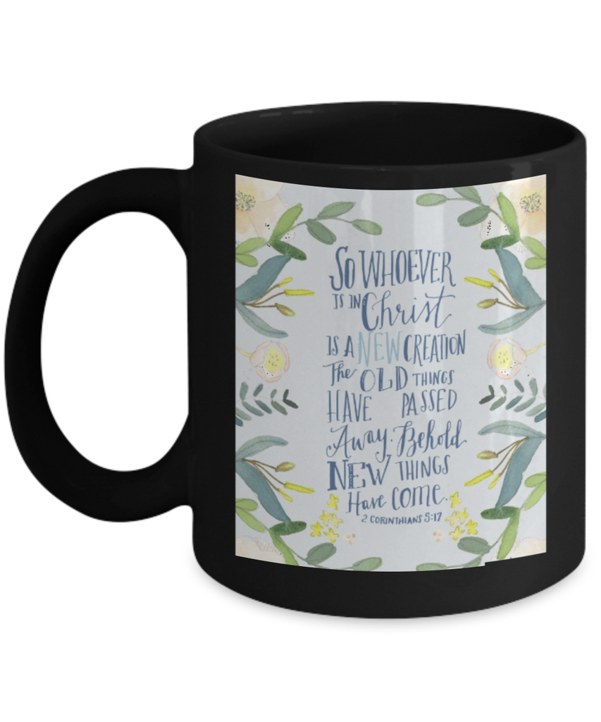 Bible verse mugs for women , A new Creation By Christ - Black Coffee Mug Tea Cup 11 oz Gift