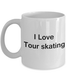 I Love Tour Skating - Valentines Gifts - Porcelain White Funny Coffee Mug, Best Office Tea Mug & Coffee Cup Gifts 11 oz