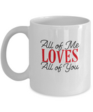 All of me Loves all of you coffee Mugs - Funny Valentines day Gifts - White coffee mugs 11 oz