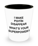 Funny 4.0 shot glass - I Make Poitín Disappear What's Your Superpower - Shot Glass Premium Gifts Ideas