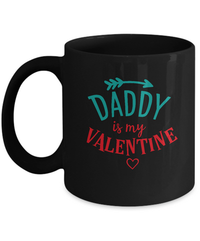 Daddy is my valentine Black coffee Mugs - Funny Valentines day Gifts Black coffee mugs 11 oz