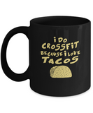 I do crossfits because I love Tacos Black Coffee mugs for Foodies Black coffee mugs 11 oz