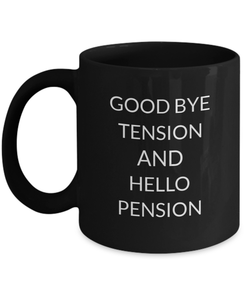 """Good Bye Tension, Hello Pension"", Retired, Retirement 11 Oz Black Coffee Mug - Nice Motivational And Inspirational..."