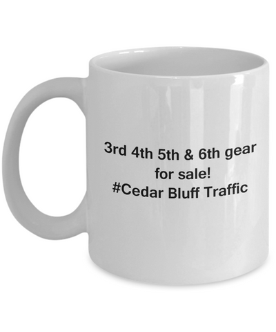 3rd 4th 5th & 6th Gear for Sale! Cedar Bluff Traffic coffee mugs for Car lovers and Driving city traffic - Funny Christmas Gifts - Porcelain white Funny Coffee Mug , Best Office Tea Mug & Birthday Gag Gifts 11 oz