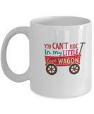 You can't ride in my little love wagon white mugs - Funny Christmas White coffee mugs 11 oz