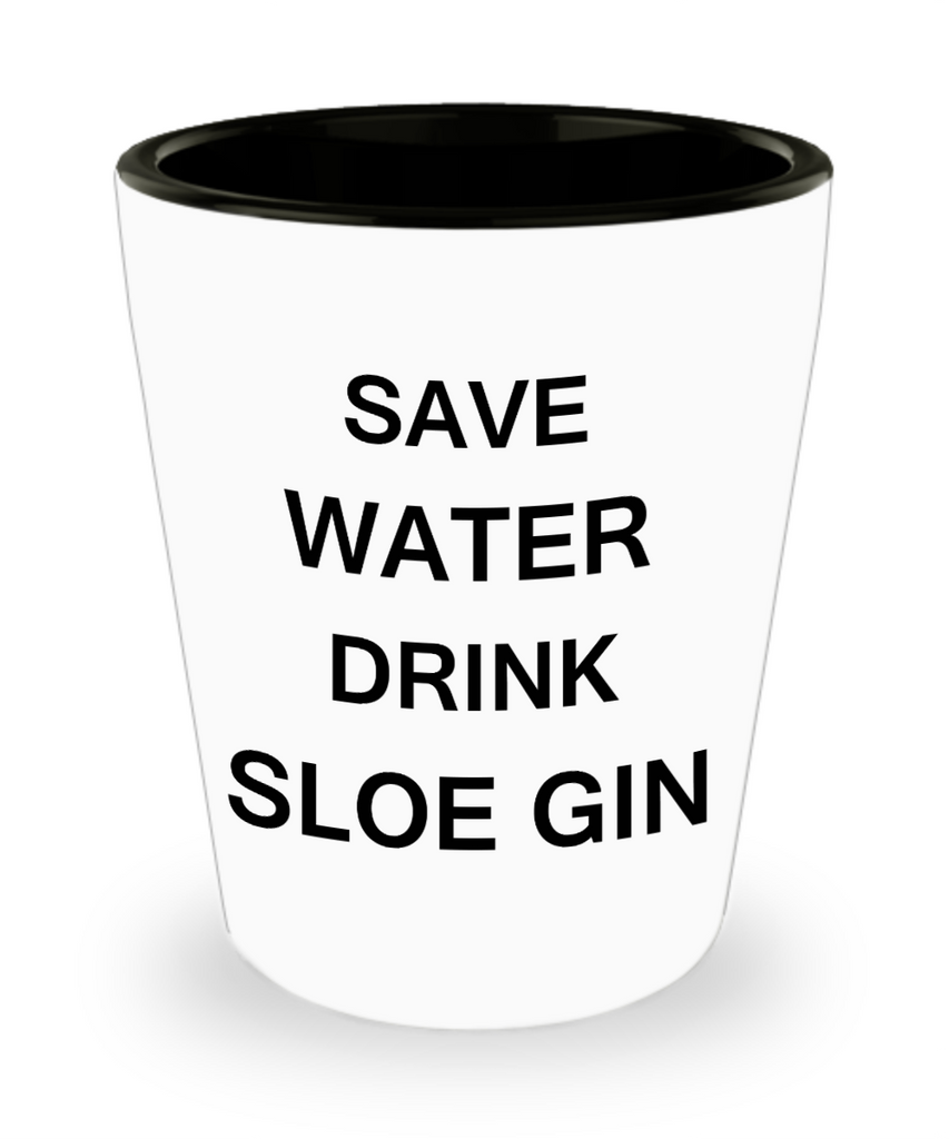 2cl shot glass - Save Water, Drink Sloe Gin - Shot Glass Premium Gifts Ideas