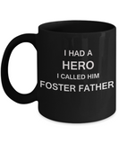Sympathy gifts for loss of father - I Had a Hero I called him Foster Father - Black Porcelain Coffee Cup,Premium 11 oz Funny Mugs Black coffee cup Gifts Idea