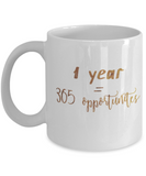 Motivational mugs for women , 1 year = 365 oppurtunities - White Coffee Mug Tea Cup 11 oz Gift