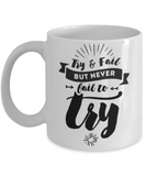 Try and Fail but Never Fail to Try 11 oz Coffee Mug- Funny Ceramic White Coffee Mug