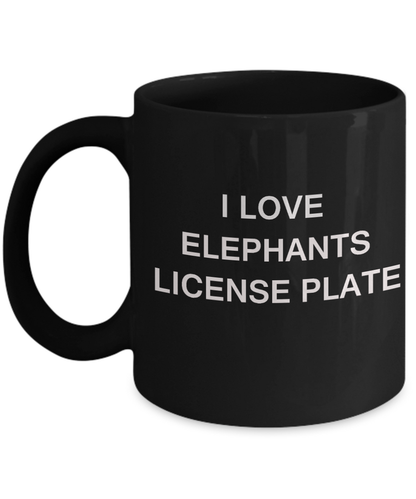 I Love Elephants License Plate Elephant Lovers - Porcelain Black Funny Coffee Mug & Gift 11 OZ
