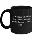 Funny Dog Coffee Mug for Dog Lovers - I Don't Care Who Dies, As Long As Basset Hound Lives - Ceramic Fun Cute Dog Cup Black Coffee Mug, 11 Oz