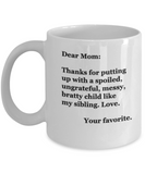 Dear Mom: Thanks for putting up with a bratty child... Love. Your favorite - Funny Mug, Coffee Cup 11 OZ