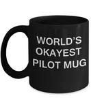 World's Okayest Pilot Mug - Porcelain Black Funny Coffee Mug & Coffee Cup Gifts 11 OZ - Funny Inspirational and sarcasm, Gifts Ideas