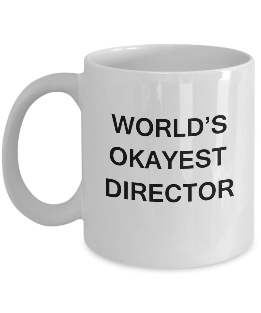 Director Gifts - World's Okayest Director - Birthday Gifts Ceramic Cup White, Funny Mugs Gift Ideas 11 Oz