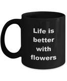 Floristry Mug,Life is better with Flowers-Black Coffee Mug 11 oz