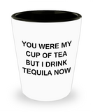 Tequial shot glasses - You were my Cup of Tea, I drink Tequila Now - Shot Glass Premium Gifts Ideas