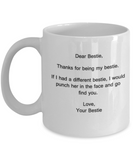 Dear Bestie, Thanks for being my Bestie.If I had a different bestie,I would punch her in the face and go find you. Lovely Friendship coffee mug - 11 OZ Gift Idea Birthday Gift