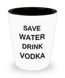 4 0z shot glasses - Save Water, Drink Vodka - Shot Glass Premium Gifts Ideas