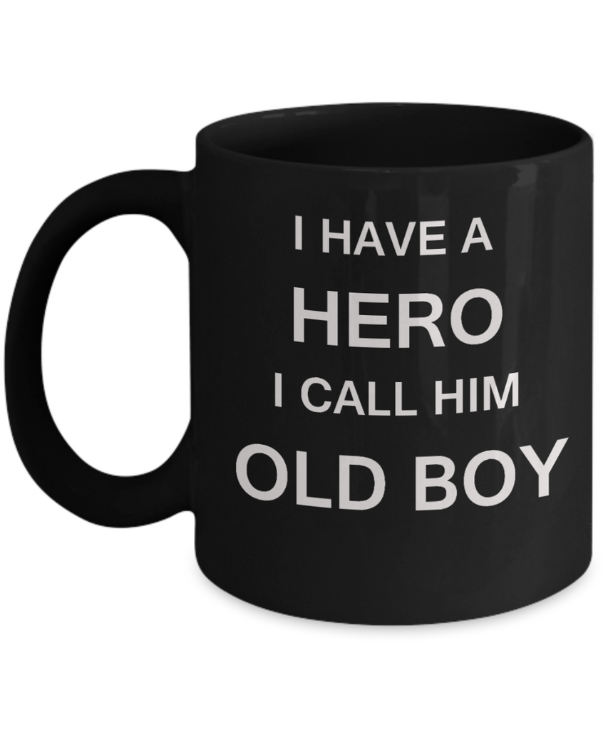 I HAVE A HERO I CALL HIM OLD BOY Fathers day gifts from daughter Black 11 oz mugs funny