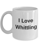I Love Whittling White Mugs - Funny Coffee Mugs And Valentines day Gifts - Porcelain white, Best Office Tea Mug & Birthday Gag Gifts 11 oz