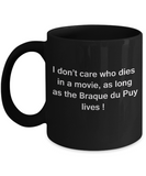 I Don't Care Who Dies, As Long As Braque du Puy Lives - Mug Black Coffee Cup, 11 Oz