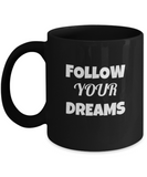 Follow Your Dreams Black Coffee Mug/ Gift for Birthday/ Gift for Friend/ Best Gift Option/ Ceramic Coffee Mug- Premium 11 oz Coffee Mug