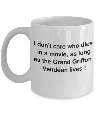 I Don't Care Who Dies, As Long As Grand Griffon Vendéen Lives White coffee mugs 11 oz