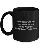 I Don't Care Who Dies, As Long As American Staffordshire Terrier Lives Black coffee mugs 11 oz