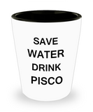 2cl shot glass - Save Water, Drink Pisco - Shot Glass Premium Gifts Ideas