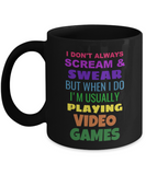Video Game Mug,I Don't Always Scream & Swear But When I Do I'm Usually Playing Video Games - Black Coffee Mug 11 oz