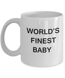 Funny Baby Boy & Girl Mugs - World's Finest Baby -White coffee mugs 11 oz