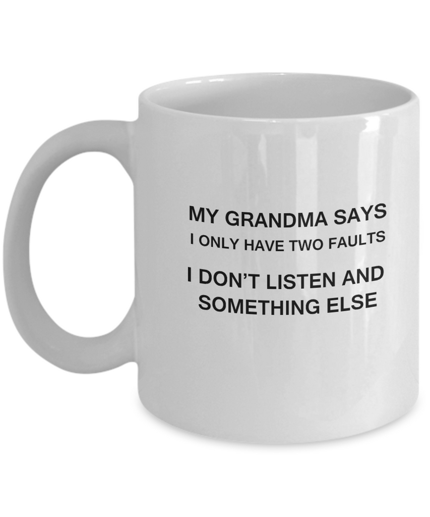 My Grandma says two faults coffee mugs - Funny Christmas White coffee mugs 11 oz