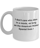 Funny Dog Coffee Mug for Dog Lovers - I Don't Care Who Dies, As Long As American Water Spaniel Lives - Ceramic Fun Cute Dog Cup White Coffee Mug, 11 Oz