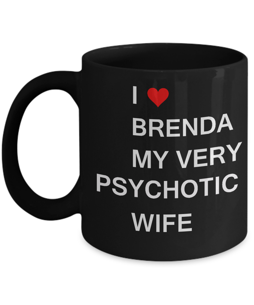 Funny Gifts For Wife - I love Brenda My Very Psychotic Wife, Gift From Loving Husband 11 OZ Black